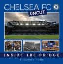 Chelsea Uncut : Inside The Bridge - A Journey Home - Book