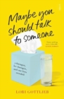Maybe You Should Talk to Someone : the heartfelt, funny memoir by a New York Times bestselling therapist - Book