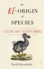 The Re-Origin of Species : a second chance for extinct animals - Book