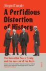 A Perfidious Distortion of History : the Versailles Peace Treaty and the success of the Nazis - Book