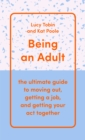 Being an Adult : the ultimate guide to moving out, getting a job, and getting your act together - Book