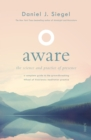 Aware : the science and practice of presence - a complete guide to the groundbreaking Wheel of Awareness meditation practice - Book