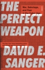 The Perfect Weapon : war, sabotage, and fear in the cyber age_ - Book