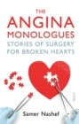 The Angina Monologues : stories of surgery for broken hearts - Book