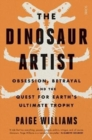 The Dinosaur Artist : obsession, betrayal, and the quest for Earth's ultimate trophy - Book