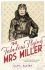 The Fabulous Flying Mrs Miller : a true story of adventure, danger, romance and derring-do - Book