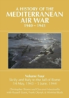 A History of the Mediterranean Air War, 1940-1945 : Volume Four: Sicily and Italy to the fall of Rome 14 May, 1943 - 5 June, 1944 - Book