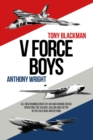 V Force Boys : All New Reminiscences by Air and Ground Crews Operating the Vulcan, Victor and Valiant in the Cold War and Beyond - eBook