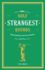Golf's Strangest Rounds : Extraordinary but true stories from over a century of golf - Book
