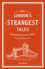 London's Strangest Tales : Extraordinary but true stories from over a thousand years of London's history - Book