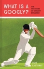 What is a Googly? : The Mysteries of Cricket Explained - Book