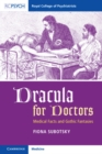 Dracula for Doctors : Medical Facts and Gothic Fantasies - Book