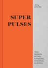 Super Pulses : Truly modern recipes for beans, chickpeas & lentils - Book