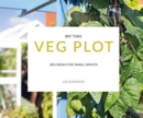My Tiny Veg Plot : Big ideas for small spaces - Book