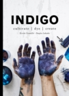 Indigo : Cultivate, dye, create - eBook