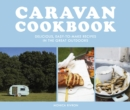 Caravan Cookbook : Delicious, easy-to-make recipes in the great outdoors - Book
