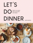 Let's Do Dinner : Perfect do-ahead meals for family and friends - Book