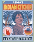 Asma's Indian Kitchen : Home-cooked food brought to you by Darjeeling Express - eBook