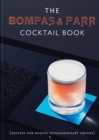 The Bompas & Parr Cocktail Book : Recipes for mixing extraordinary drinks - Book