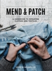 Mend & Patch : A handbook to repairing clothes and textiles - Book