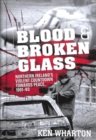 Blood and Broken Glass : Northern Ireland's Violent Countdown Towards Peace 1991-1993 - Book