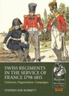 Swiss Regiments in the Service of France 1798-1815 : Uniforms, Organization, Campaigns - Book