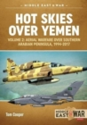 Hot Skies Over Yemen : Volume 2: Aerial Warfare Over Southern Arabian Peninsula, 1994-2017 - Book