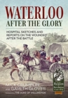 Waterloo - After the Glory : Hospital Sketches and Reports on the Wounded After the Battle - Book