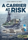 A Carrier at Risk : Argentinean Aircraft Carrier and Anti-Submarine Operations Against Royal Navy's Attack Submarines During the Falklands/Malvinas War, 1982 - Book