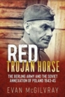 Red Trojan Horse : The Berling Army and the Soviet Annexation of Poland 1943-45 - Book