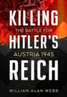 Killing Hitler's Reich : The Battle for Austria 1945 - Book
