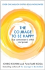 The Courage to be Happy : True Contentment Is In Your Power - Book
