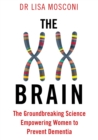 The XX Brain : The Groundbreaking Science Empowering Women to Prevent Dementia - Book