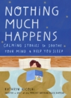 Nothing Much Happens : Calming stories to soothe your mind and help you sleep - Book