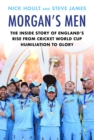 Morgan's Men : The Inside Story of England's Rise from Cricket World Cup Humiliation to Glory - Book