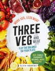 Three Veg and Meat : More veg, less meat; flip the balance on your plate - Book