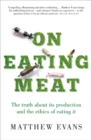 On Eating Meat : The truth about its production and the question of whether we should eat it - Book