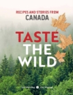 Taste the Wild : Recipes and Stories from Canada - Book