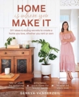 Home Is Where You Make It : DIY ideas and styling secrets to create a home you love - whether you rent or own - Book