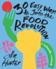 30 Easy Ways to Join the Food Revolution : A sustainable cookbook - Book
