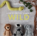 How to Crochet Animals: Wild : 25 mini menagerie patterns - Book