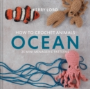 How to Crochet Animals: Ocean : 25 mini menagerie patterns - Book