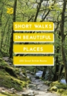 Short Walks in Beautiful Places : 100 Great British Routes - eBook