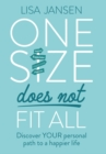 One Size Does Not Fit All : Discover YOUR personal path to a happier life - Book