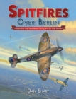 Spitfires Over Berlin : Desperation and Devastation During WW2's Final Months - Book