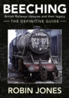 Beeching - The Definitive Guide : A Complete History of the Sixties Railway Closures - Book