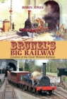 Brunel's Big Railway : Creation of the Great Western Railway - Book