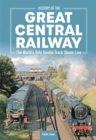 History of the Great Central Railway : The World's Only Double Track Steam Line - Book
