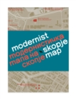 Modernist Skopje Map : Guide to Modernist and Brutalist architecture in Skopje - in English and Macedonian; - Book