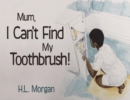MUM, I Can't Find My Toothbrush! - Book